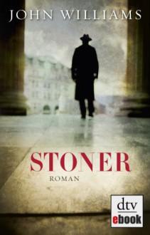 Stoner: Roman (German Edition) - John Williams, Bernhard Robben