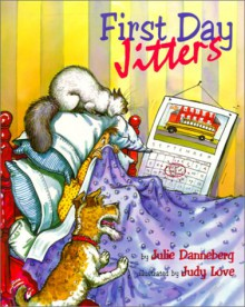 First Day Jitters - Julie Danneberg,Judy Love