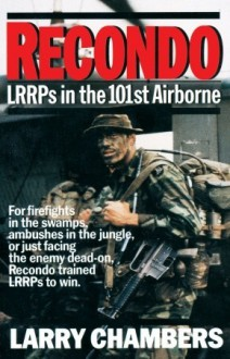 Recondo: LRRPs in the 101st Airborne - Larry Chambers