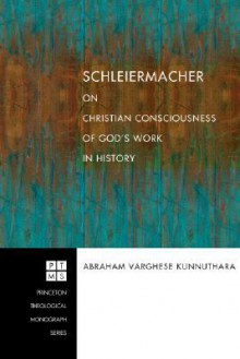 Schleiermacher on Christian Consciousness of God's Work in History - Abraham Varghese Kunnuthara