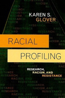 Racial Profiling: Research, Racism, and Resistance (Issues in Crime and Justice) - Karen S. Glover