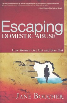 Escaping Domestic Abuse: How Women Get Out and Stay Out - Jane Boucher