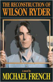 The Reconstruction of Wilson Ryder - Michael French