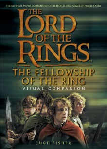 The Lord of The Rings: The Fellowship of the Ring - Visual Companion - Jude Fisher