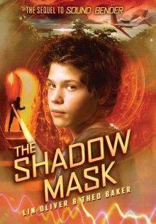 The Shadow Mask: The Sequel to Sound Bender - Lin Oliver