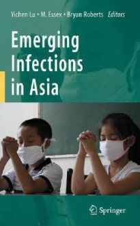 Emerging Infections in Asia - Yichen Lu, Bryan Roberts, Max Essex