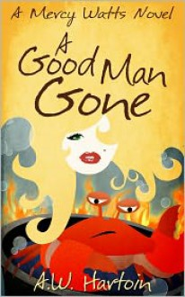A Good Man Gone - A.W. Hartoin
