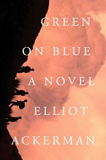 Green on Blue: A Novel - Elliot Ackerman