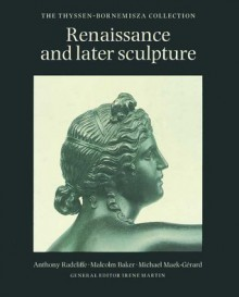 Renaissance and Later Sculpture: The Thyssen-Bornemisza Collection - Anthony Radcliffe, Baker Malcolm, Michael Maek-Gérard