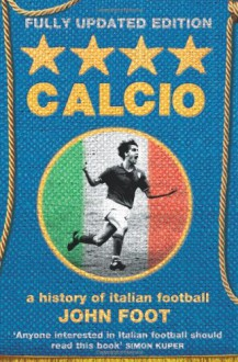 Calcio: A History of Italian Football - John Foot