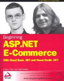 Beginning ASP. Net E-Commerce with Visual Basic .Net and Visual Studio .Net - Cristian Darie, Karli Watson