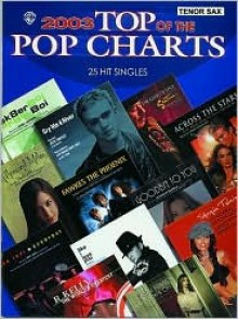 2003 Top of the Pop Charts -- 25 Hit Singles: Tenor Saxophone - Alfred A. Knopf Publishing Company, Warner Bros