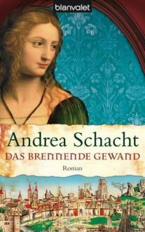 Das brennende Gewand (Begine Almut, #5) - Andrea Schacht