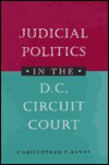 Judicial Politics in the D.C. Circuit Court - Christopher P. Banks