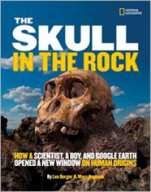 The Skull in the Rock: How a Scientist, a Boy, and Google Earth Opened a New Window on Human Origins - Marc Aronson, Lee Berger