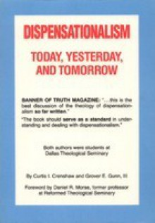 Dispensationalism Today, Yesterday, & Tomorrow - Curtis I. Crensham, Curtis I. Crensham