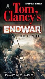 The Hunted (Tom Clancy's EndWar, #2) - Tom Clancy, David Michaels