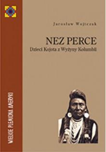 Nez Perce. Dzieci Kojota z Wyżyny Kolumbii - Jarosław Wojtczak