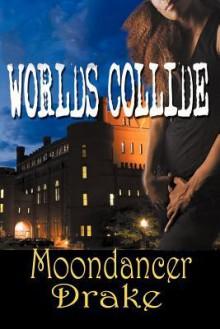 Worlds Collide - Moondancer Drake