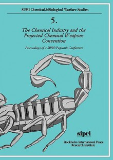 The Chemical Industry and the Projected Chemical Weapons Convention: Proceedings of a Sipri/Pugwash Conference Volume 2 - Julian Perry Robinson, Stockholm International Peace Research Institute Staff