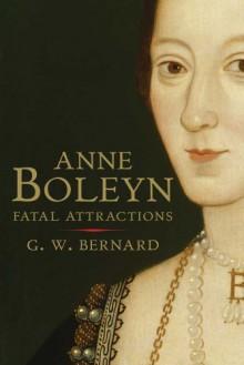 Anne Boleyn: Fatal Attractions - G.W. Bernard