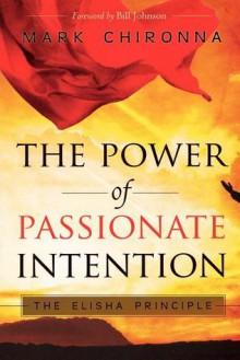 The Power of Passionate Intention: The Elisha Principle - Mark Chironna