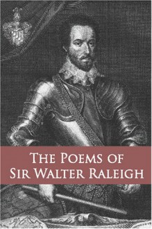 Poems of Sir Walter Raleigh - Walter Raleigh, Agnes M.C. Latham
