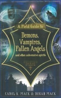 A Field Guide to Demons, Vampires, Fallen Angels and Other Subversive Spirits: - Carol K. Mack, Dinah Mack