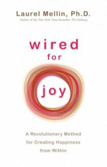 Wired For Joy! - Laurel Mellin
