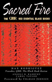 Sacred Fire: The Qbr 100 Essential Black Books - Qbr The Black Review, Charles R. Johnson, Qbr The Black Review