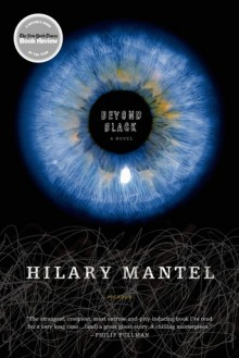 Beyond Black: A Novel - Hilary Mantel