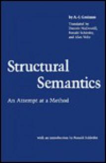 Structural Semantics: An Attempt at a Method - Algirdas Julius Greimas, Ronald Schleifer, Daniele McDowell, Alan Velie