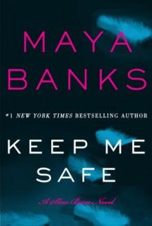 Keep Me Safe: A Slow Burn Novel (Slow Burn Novels) - Maya Banks