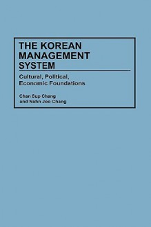 The Korean Management System: Cultural, Political, Economic Foundations - Chan Sup Chang