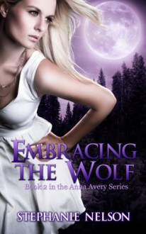 Embracing the Wolf - Stephanie Nelson