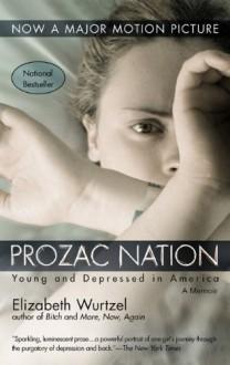 Prozac Nation: Young and Depressed in America: A Memoir - Elizabeth Wurtzel