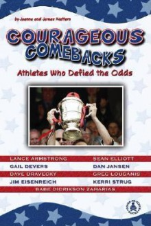 Courageous Comebacks: Athletes Who Defied the Odds - Joanne Mattern, James Mattern, Tobi Conningham