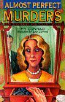 Almost Perfect Murders: Mini-Mysteries for You to Solve - Hy Conrad, Lucy Corvino