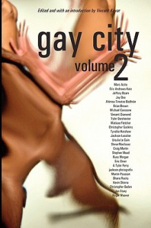 Gay City: Volume 2 - Vincent Kovar, Marc Acito, Eric Andrews-Katz, Jay Bee, Jeffery Beam, Brian Brown, Vincent Diamond, Ursula K. Le Guin, Steve MacIsaac, Ahimsa Timoteo Bodhran, Michael Carosone, Tyler Dorchester, Matisse Fletcher, Tyrobia Harshaw, Jackson Lassiter, Christopher Gaskins