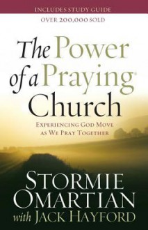 The Power of a Praying Church: Experiencing God Move as We Pray Together - Stormie Omartian, Jack Hayford