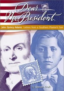 John Quincy Adams: Letters from a Southern Planter's Son - Steven Kroll