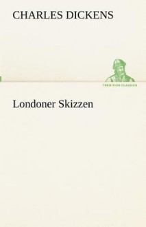 Londoner Skizzen (Sketches by Boz) - Charles Dickens