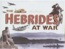 The Hebrides at War - Mike Hughes