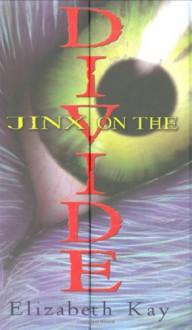 Jinx On The Divide - Elizabeth Kay, Ted Dewan
