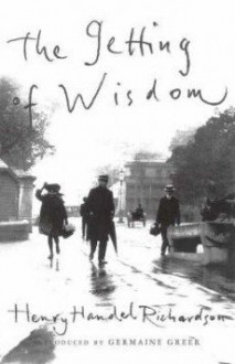The Getting of Wisdom (The Academy Editions of Australian Literature) - Henry Handel Richardson, Clive Probyn, Bruce Steele