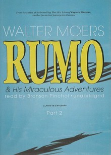 Rumo & His Miraculous Adventures, Part 2: A Novel in Two Books - Walter Moers, Bronson Pinchot