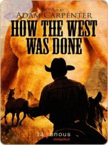 How the West was Done - Adam Carpenter, Gavin Atlas, Kelvin Williams, Zavo, M. Christian, Curtis C. Comer, Michael Luongo, Neil S. Plakcy, Cage Thunder, Jeff Wilcox, Ryan Field