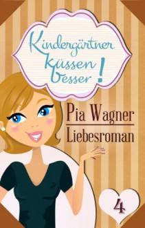 Kindergärtner küssen besser! - Teil 4 - Liebesroman in 4 Teilen (German Edition) - Pia Wagner