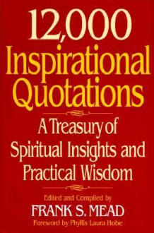 12,000 Inspirational Quotations - Frank S. Mead