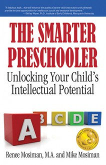 The Smarter Preschooler: Unlocking Your Child's Intellectual Potential - Renee Mosiman, Mike Mosiman